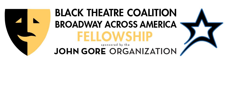 Black Theatre Coalition Broadway Across America Fellowship sponsored by the John Gore Organization